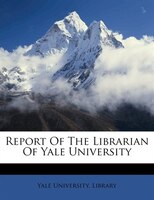 Report Of The Librarian Of Yale University