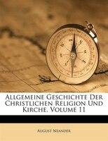 Allgemeine Geschichte Der Christlichen Religion Und Kirche, Volume 11