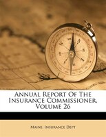 Annual Report Of The Insurance Commissioner, Volume 26