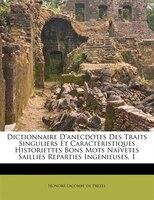 Dictionnaire D'anecdotes Des Traits Singuliers Et Caractèristiques Historiettes Bons Mots Naïvetes Saillies