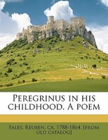 Peregrinus In His Childhood. A Poem