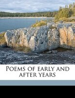 Poems Of Early And After Years