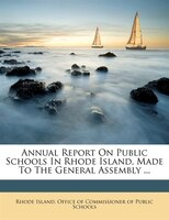 Annual Report On Public Schools In Rhode Island, Made To The General Assembly ...