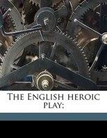 The English Heroic Play;