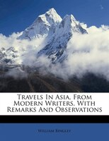 Travels In Asia, From Modern Writers, With Remarks And Observations