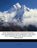 Der Wahrheitpfad, Dhammapadam; Ein Buddhistisches Denkmal. Aus Dem Pali Übersetzt Von Karl Eugen Neumann