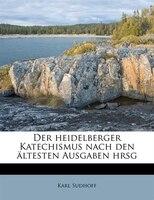 Der Heidelberger Katechismus Nach Den Ältesten Ausgaben Hrsg