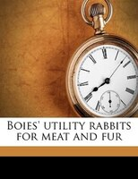 Boies' Utility Rabbits For Meat And Fur