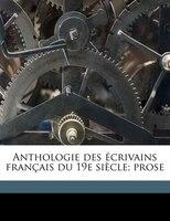 Anthologie Des Écrivains Français Du 19e Siècle; Prose