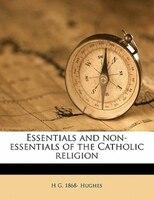 Essentials And Non-essentials Of The Catholic Religion