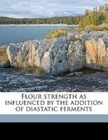 Flour Strength As Influenced By The Addition Of Diastatic Ferments