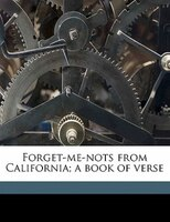 Forget-me-nots From California; A Book Of Verse