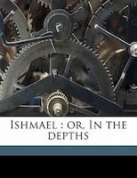 Ishmael: Or, In The Depths