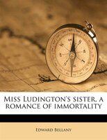 Miss Ludington's Sister, A Romance Of Immortality