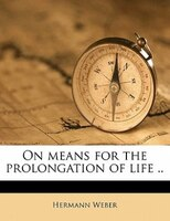 On Means For The Prolongation Of Life ..