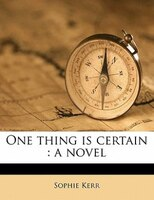 One Thing Is Certain: A Novel