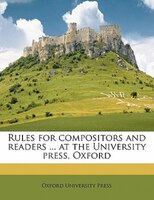Rules For Compositors And Readers ... At The University Press, Oxford