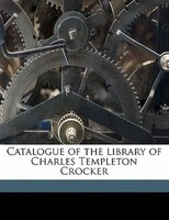 Catalogue Of The Library Of Charles Templeton Crocker
