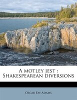 A Motley Jest: Shakespearean Diversions