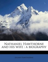 Nathaniel Hawthorne And His Wife: A Biography