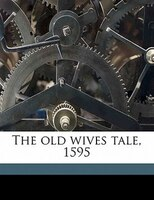 The Old Wives Tale, 1595
