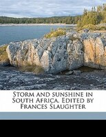 Storm And Sunshine In South Africa. Edited By Frances Slaughter