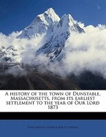 A History Of The Town Of Dunstable, Massachusetts, From Its Earliest Settlement To The Year Of Our Lord 1873