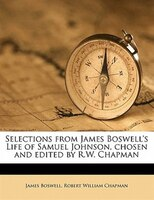 Selections From James Boswell's Life Of Samuel Johnson, Chosen And Edited By R.w. Chapman