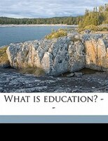 What Is Education? --