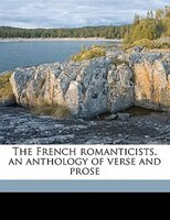 The French Romanticists, An Anthology Of Verse And Prose