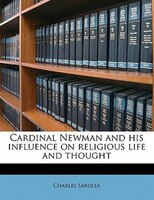 Cardinal Newman And His Influence On Religious Life And Thought