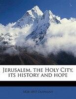 Jerusalem, The Holy City, Its History And Hope