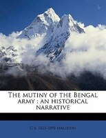 The Mutiny Of The Bengal Army: An Historical Narrative