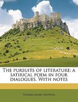 The Pursuits Of Literature; A Satirical Poem In Four Dialogues. With Notes