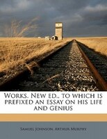 Works. New Ed., To Which Is Prefixed An Essay On His Life And Genius