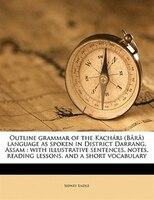 Outline Grammar Of The Kachári (bårå) Language As Spoken In District Darrang, Assam: With Illustrative Sentences,