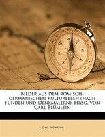 Bilder Aus Dem Römisch-germanischen Kulturleben (nach Funden Und Denkmälern). Hrsg. Von Carl Blümlein