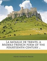 La Bataille De Trente, A Middle-french Poem Of The Fourteenth Century ..