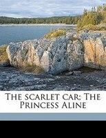 The Scarlet Car; The Princess Aline