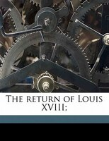 The Return Of Louis Xviii;