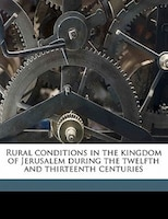 Rural Conditions In The Kingdom Of Jerusalem During The Twelfth And Thirteenth Centuries