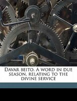 Davar Beito. A Word In Due Season, Relating To The Divine Service