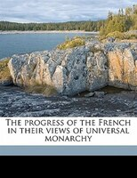 The Progress Of The French In Their Views Of Universal Monarchy