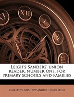 Leigh's Sanders' Union Reader, Number One, For Primary Schools And Families