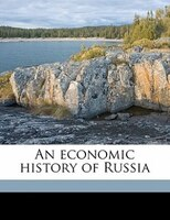 An economic history of Russia Volume 1