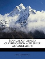 Manual Of Library Classification And Shelf Arrangement;