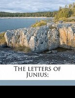 The Letters Of Junius;