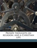 Private Thoughts On Religion, And A Christian Life
