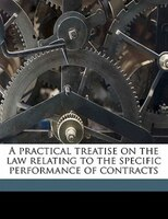 A Practical Treatise On The Law Relating To The Specific Performance Of Contracts