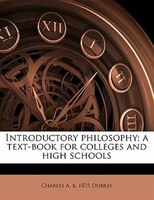 Introductory Philosophy; A Text-book For Colleges And High Schools